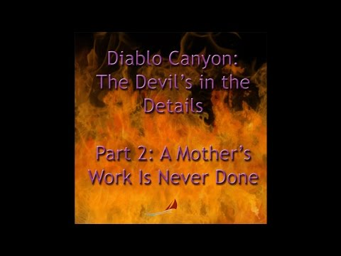 Diablo Canyon: The Devil's in the Details; Part 2: A Mother's Work Is Never Done