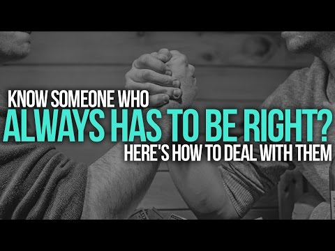 Know Someone Who Always Has to Be Right? Here's How To Deal With Them