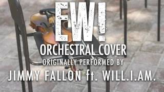 """EW!"" BY JIMMY FALLON FT. WILL.I.AM. (ORCHESTRAL COVER TRIBUTE) - SYMPHONIC POP"