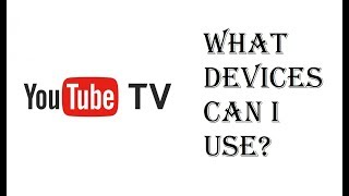 Youtube TV - What Device Can I Use? - Amazon Fire, Roku, Chromecast, Android TV, Iphone - Review