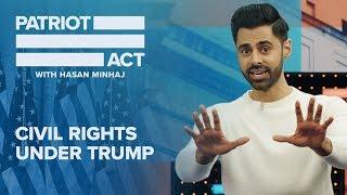 Civil Rights Under Trump | Patriot Act with Hasan Minhaj | Netflix