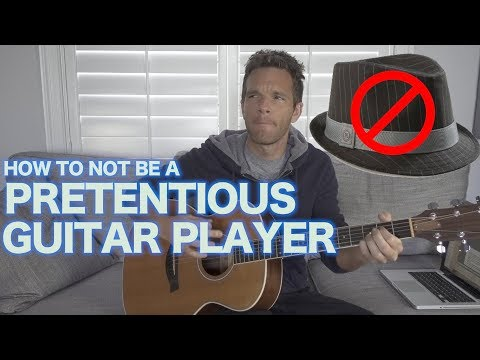 How to Not Be a Pretentious Guitarist