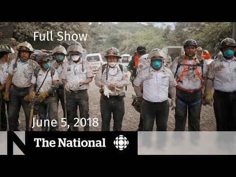 The National for June 5, 2018 - Elizabeth Wettlaufer, Guatemala Volcano, Gloria Allred