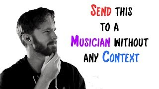 Download Send this to a Musician without any Context Video