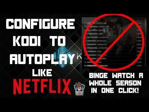 AUTO PLAY TV SHOWS/MOVIES ON KODI LIKE NETFLIX! BINGE WATCH SEASONS AT A TIME!