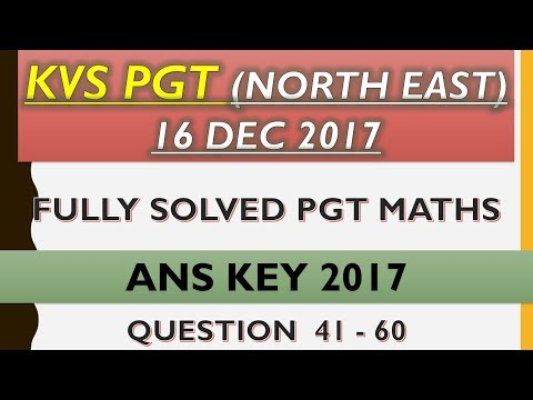 KVS PGT | (NORTH EAST) | 16th dec 2017 | FULLY SOLVED | PGT MATHS | QUES 41 TO 60 |