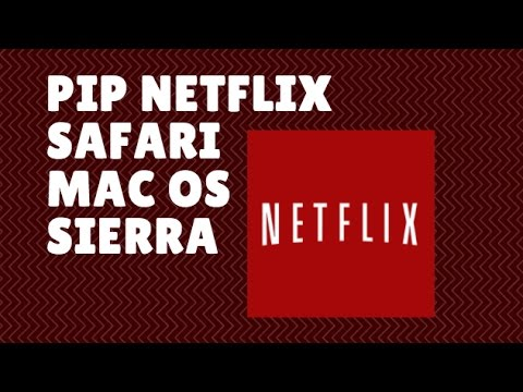 How to get PiP picture in picture in Netflix using safari macOS Sierra