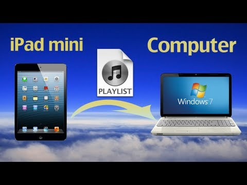 How to Transfer Playlist from iPad Mini to PC? How to Sync/Copy Playlist from iPad Mini to Computer?