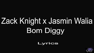 Zack Knight x Jasmin Walia   Bom Diggy lyrics