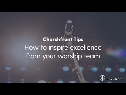 How to inspire excellence from your worship team
