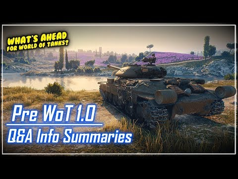 What's Ahead for WoT – Pre-WoT 1.0 Q&A Info Summaries || World of Tanks