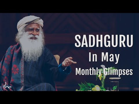 What's Sadhguru Been Up To in May 2018 - Find Out!