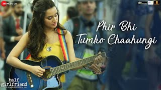 Phir Bhi Tumko Chaahungi | Half Girlfriend | Shraddha Kapoor | Mithoon | Manoj Muntashir