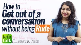 Getting Out Of A Conversation Without Being Rude? Free English lessons & Public speaking tips.