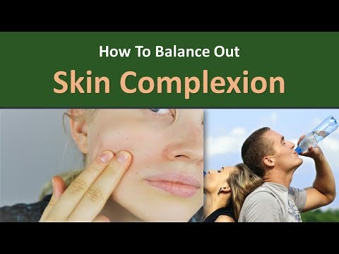 How to Balance Out Skin Complexion|Drink plenty of water