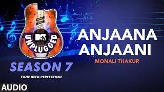Anjaana Anjaani Unplugged Full Audio | MTV Unplugged Season 7 | Monali Thakur