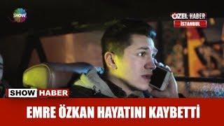 Emre Özkan hayatını kaybetti