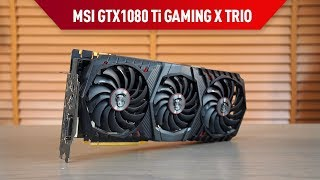 MSI GTX1080 Ti GAMING X TRIO Ekran Kartı İncelemesi