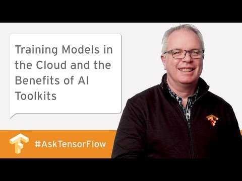 Training Models in the Cloud & the Benefits of AI Toolkits #AskTensorFlow
