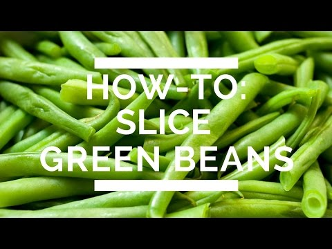 How-To: Slice Green Beans