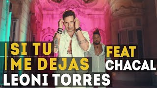 Si Tu Me Dejas (Video Oficial) - Leoni Torres ft. Chacal