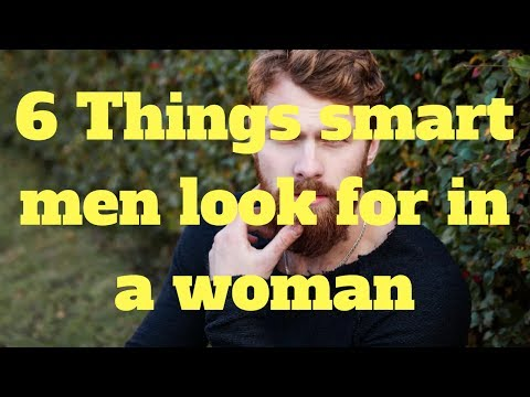 6 Things smart men look for in a woman
