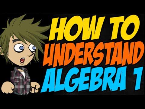 How to Understand Algebra 1