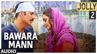 Bawara Mann Audio Song |Jolly LL.B 2 | Akshay Kumar, Huma Qureshi | Jubin Nautiyal & Neeti Mohan