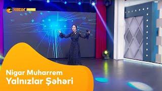 Nigar Muharrem - Yalnızlar Şəhəri