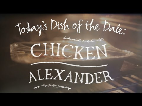 Dish of the Dale: Chicken Alexander 3 ways