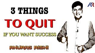 Quit these 3 Things if you want Success || Motivational Video by Anurag Rishi || HINDI