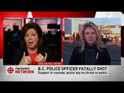 CBC News Network:  Police officer shot to death in Abbotsford, B.C.
