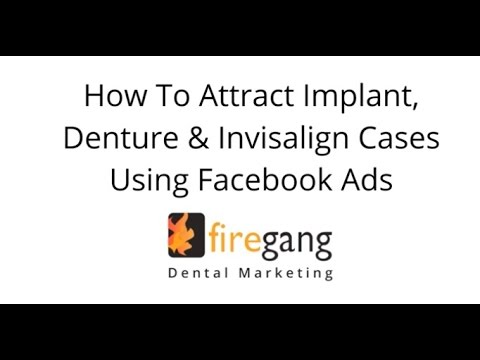Facebook Ads For Dentists - How To Attract Dental Implant, Denture & Invisalign Cases