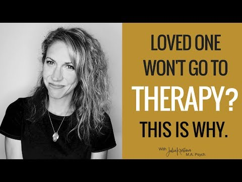 Loved One Won't Go To Therapy? This is REALLY Why.