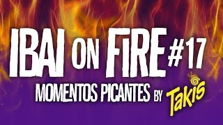 IBAI ON FIRE #17 - Momentos picantes by TAKIS - #ThisIsTakis