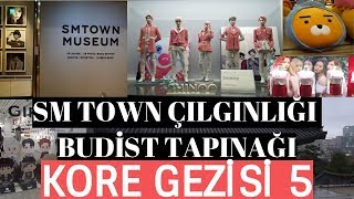 Kore Gezisi 5 - SM Town Çılgınlığı ve Budist Tapınağı