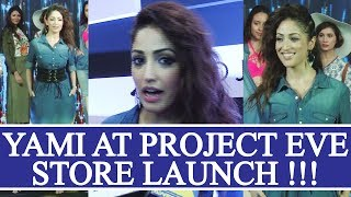 Yami Gautam spotted at the PROJECT EVE store launch; Watch video   FilmiBeat