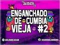 ENGANCHADO DE CUMBIA VIEJA #2 ✘ LO MEJOR ✘ ALVARO GALVAN REMIX
