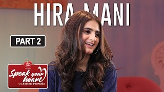 Hira Mani Breaks Down | Speak Your heart With Samina Peerzada | Part II