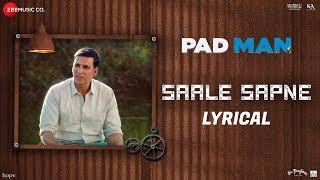 Saale Sapne - Lyrical | Padman | Akshay Kumar | Mohit Chauhan | Amit Trivedi | Kausar Munir |R Balki