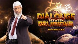 DIALOGUE BETWEEN RELIGIONS | LECTURE + Q & A | DR ZAKIR NAIK