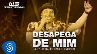 Wesley Safadão - Desapega de Mim (Quem Gosta De Osso É Cachorro) [DVD WS EM CASA]