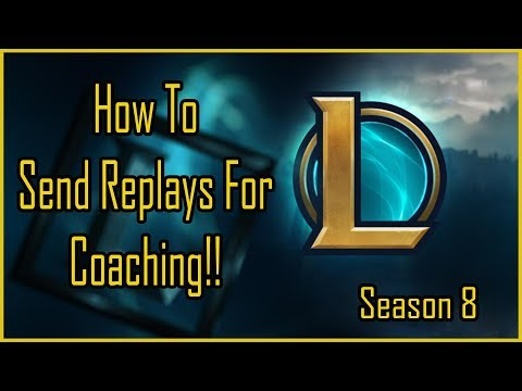 How To Send Replays For Coaching | Season 8 League Of Legends