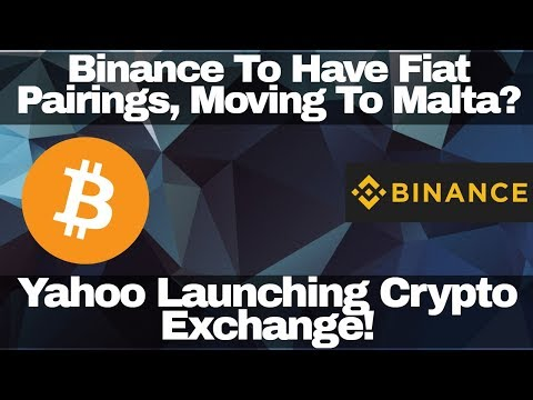 Crypto News | Binance To Have Fiat Pairings, Moving To Malta? Yahoo Launching Crypto Exchange