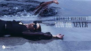 Mihaela Marinova - Now or Never (Official Video)