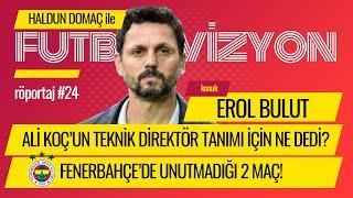Erol Bulut; Fenerbahçe Başkanı Ali Koç'un teknik direktör tanımı için ne dedi?