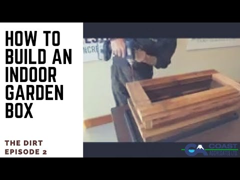 The Dirt E2 - How to Build Your Own Indoor Garden Box