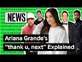 """Ariana Grande's """"thank u, next"""" Explained 