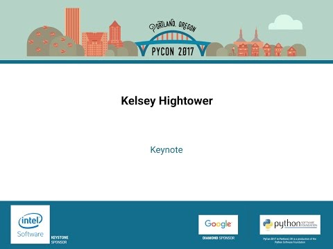 Kelsey Hightower - Keynote - Pycon 2017