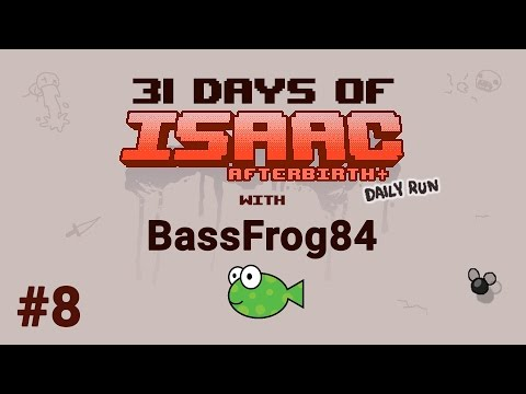 Day #8 - 31 Days of Isaac with BassFrog84